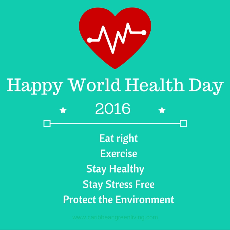Happy World Health Day 2016 - caribbeangreenliving.com