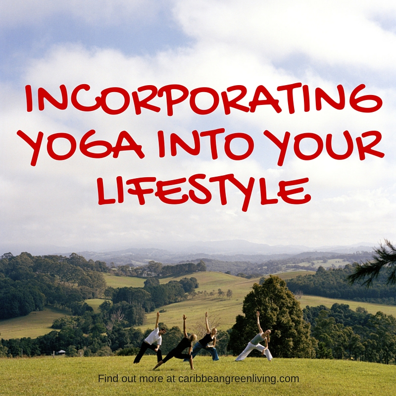 Incorporate Yoga into your lifestyle
