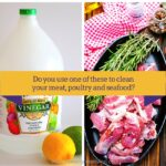 Do you use these items to clean your meat, poultry and seafood in the kitchen?
