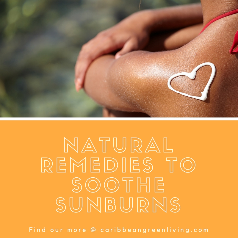 Natural Remedies to Soothe Sunburns - caribbeangreenliving.com