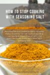 How to stop cooking with seasoning salt