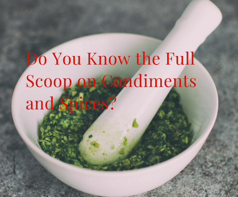 Do You Know the Full Scoop on Condiments and Spices?