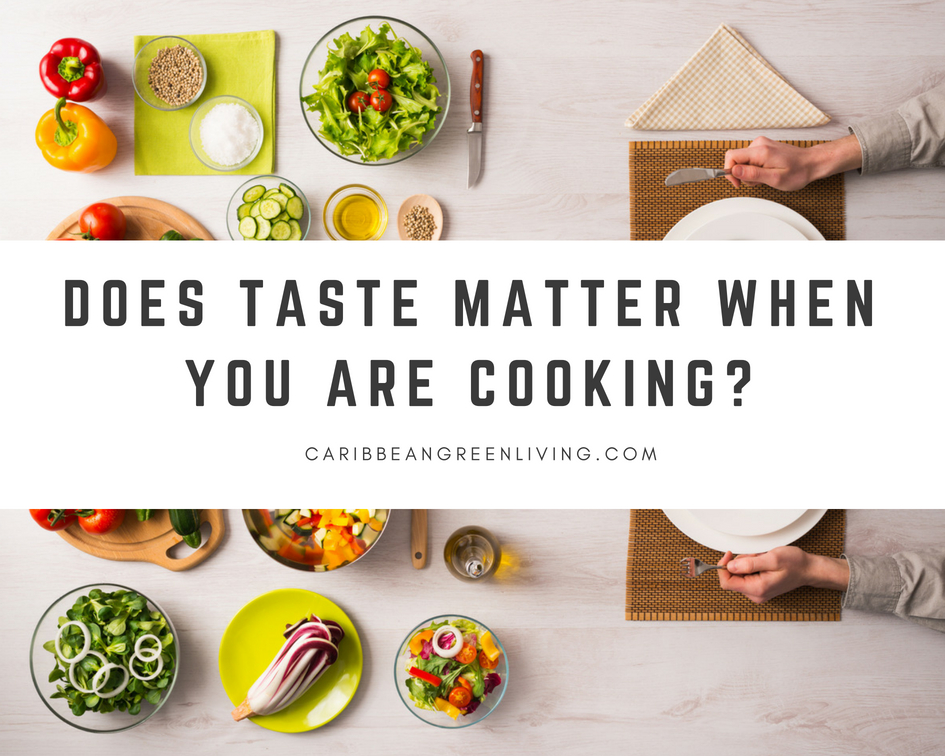 Does Taste Matter When You Are Cooking?
