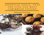Essential Tools, Pots and Pans for most Caribbean Cuisine