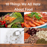 10 Things We All Hate About Food