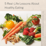 5 Real-Life Lessons About Healthy Eating