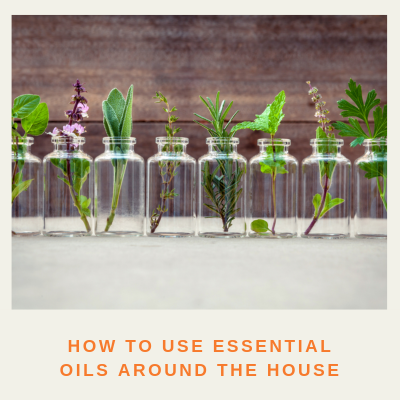 How to Use Essential Oils Around the House