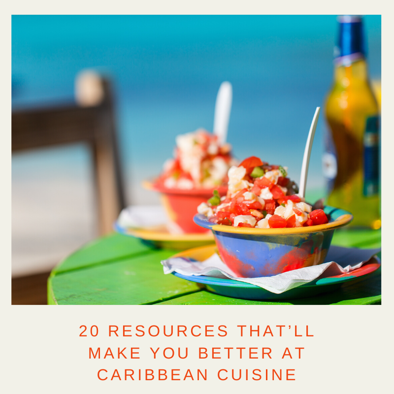 20 Resources That'll Make You Better at Caribbean Cuisine