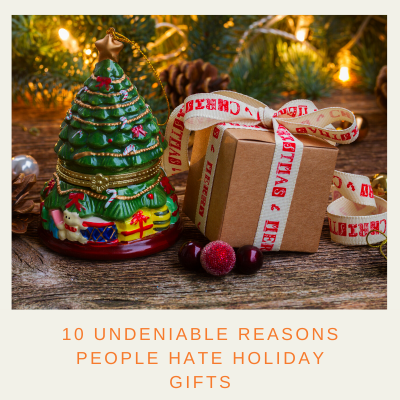 10 Undeniable Reasons People Hate Holiday Gifts