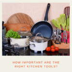 How Important are the Right Kitchen Tools?
