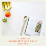 14 Common Misconceptions About Recipes