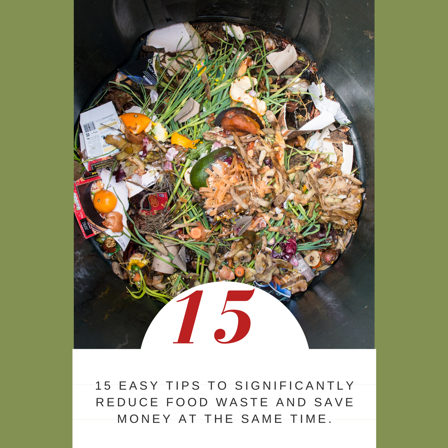 15 easy tips to significantly reduce food waste and save money at the same time