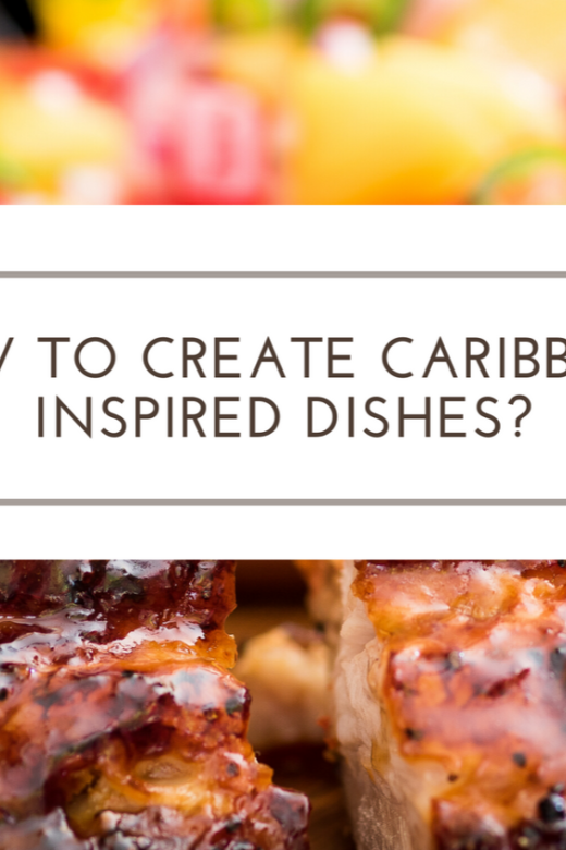 How to create Caribbean Inspired Dishes