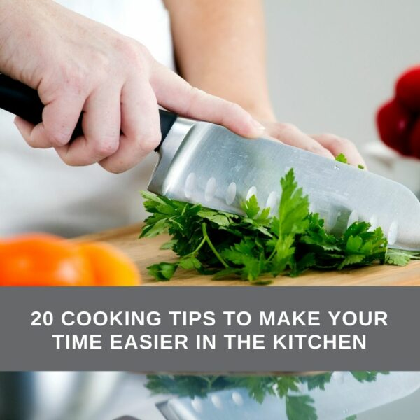 20 Cooking tips to make your time easier in the kitchen